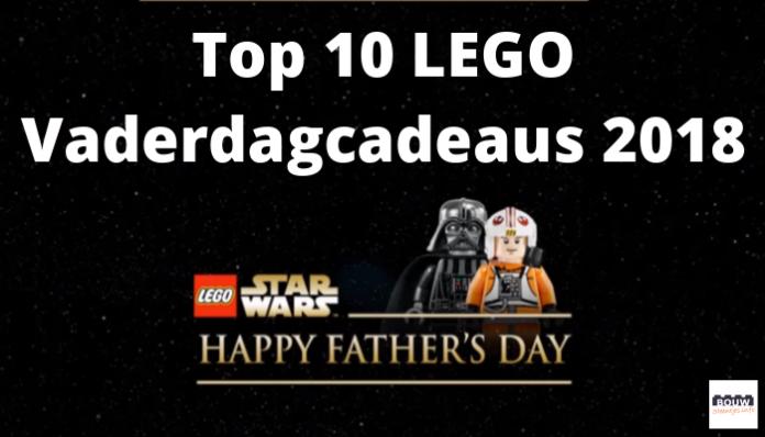 Top 10 LEGO Vaderdagcadeaus 2018